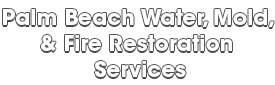 Palm Beach Water, Mold, & Fire Restoration Services_wht-We do home restoration services like Servpro such as water damage restoration, water removal, mold removal, fire and smoke damage services, fire damage restoration, mold remediation inspection, and more.